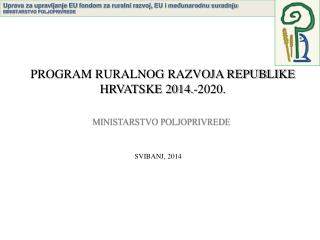 PROGRAM RURALNOG RAZVOJA REPUBLIKE HRVATSKE 2014.-2020.
