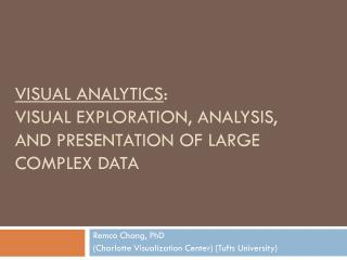 Visual Analytics :  Visual Exploration, Analysis, and presentation of large complex data