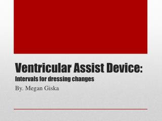 Ventricular Assist Device: Intervals for dressing changes