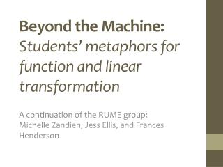 Beyond the Machine:  Students' metaphors for function and linear  transformation