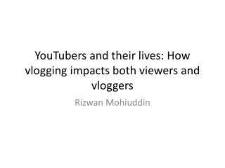 YouTubers  and their lives: How  vlogging  impacts both viewers and  vloggers
