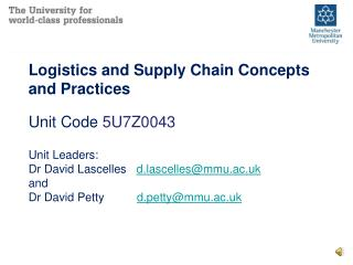 Logistics  and Supply Chain  Concepts and Practices Unit Code  5U7Z0043 Unit Leaders: