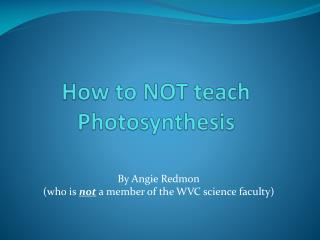 How to NOT teach Photosynthesis