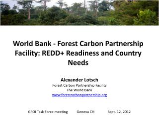 World Bank - Forest Carbon Partnership Facility: REDD+  Readiness and Country Needs