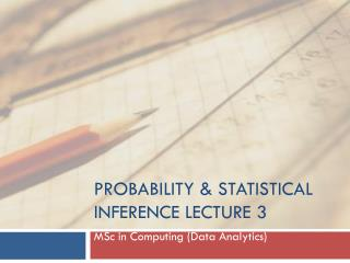 Probability & Statistical Inference Lecture 3
