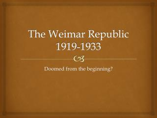 weimar republic doomed Was the weimar republic doomed how hitler consolidated power 1933-1934 the structures of control in the nazi state women in the nazi state.