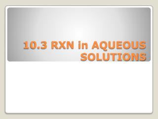 10.3 RXN in AQUEOUS SOLUTIONS