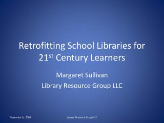 Retrofitting School Libraries for 21 st  Century Learners
