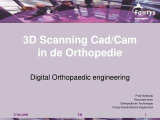 3D Scanning  Cad / Cam in de Orthopedie