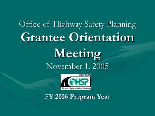 Office of Highway Safety Planning Grantee Orientation Meeting November 1, 2005