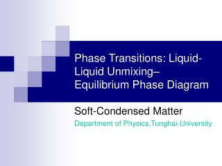 Phase Transitions: Liquid-Liquid Unmixing– Equilibrium Phase Diagram
