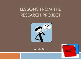 Lessons from the  Research Project