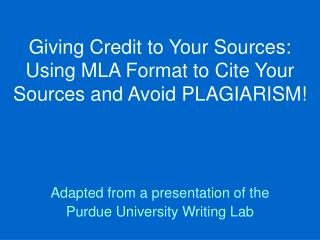 Giving Credit to Your Sources: Using MLA Format to Cite Your Sources and Avoid PLAGIARISM