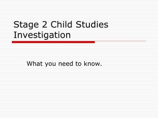 Stage 2  Child Studies Investigation
