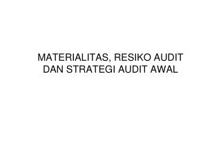 MATERIALITAS, RESIKO AUDIT DAN STRATEGI AUDIT AWAL