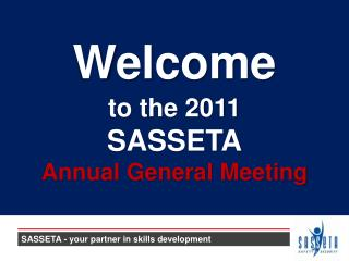 to the 2011  SASSETA Annual General Meeting