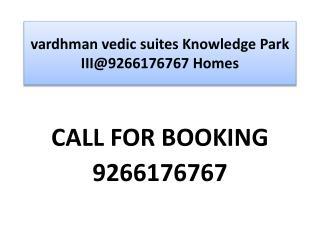 vardhman vedic suites Knowledge Park III@9266176767 Homes