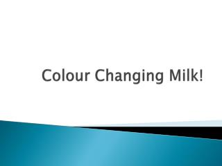 Colour Changing Milk!