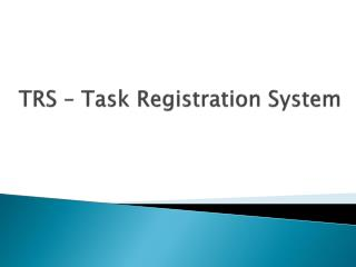 TRS – Task Registration S ystem