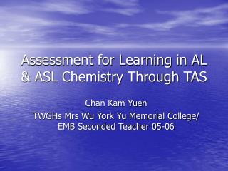 Assessment for Learning in AL & ASL Chemistry Through TAS