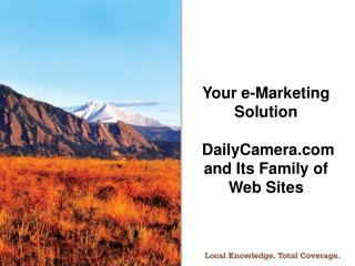 Your e-Marketing Solution  DailyCamera and Its Family of Web Sites