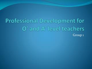 Professional Development for O' and A' level teachers