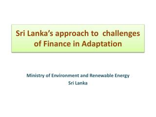 Sri Lanka's approach to  challenges of Finance in Adaptation