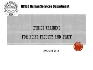 ETHICS TRAINING  FOR HCISD Faculty and staff