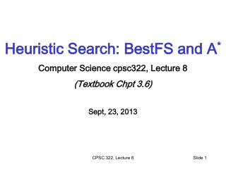 Heuristic Search:  BestFS  and A * Computer Science cpsc322, Lecture 8 (Textbook  Chpt  3.6)