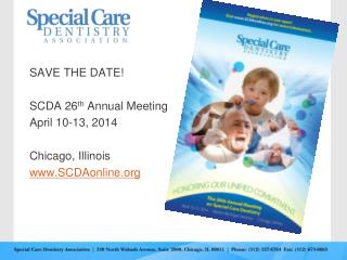 SAVE THE DATE! SCDA 26 th  Annual Meeting April 10-13, 2014 Chicago, Illinois SCDAonline