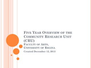 Five Year Overview of the Community Research Unit (CRU)  Faculty of Arts, University of Regina