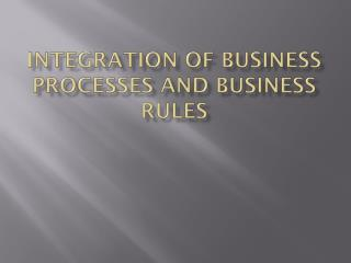 Integration of Business Processes and Business Rules