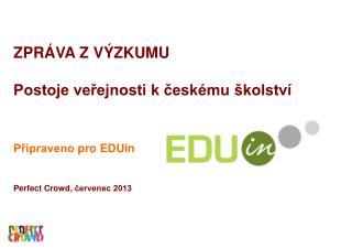 ZPRÁVA Z  VÝZKUMU Postoje veřejnosti k českému školství Připraveno  pro  EDUin