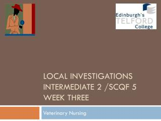 Local  Investigations Intermediate  2 /SCQF 5 Week  Three