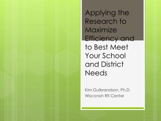 Applying the Research to Maximize Efficiency and to Best Meet Your School and District Needs