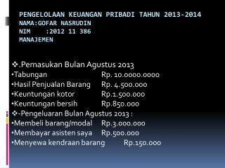Pengelolaan Keuangan Pribadi Tahun 2013-2014 Nama:Gofar nasrudin Nim    :2012 11 386 MANAJEMEN