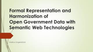 Formal Representation and Harmonization of  Open  Government Data with  Semantic Web Technologies