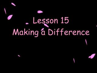 Lesson 15 Making a Difference