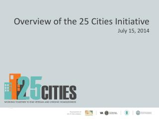 Overview of the 25 Cities Initiative  July 15,  2014