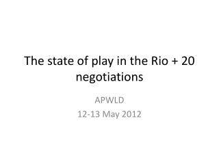 The state of play in the Rio + 20 negotiations