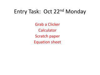 Entry Task:  Oct  22 nd  Monday