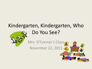 Kindergarten, Kindergarten, Who Do You See?