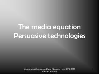 The media equation Persuasive technologies