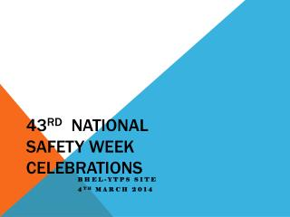 43 rd   NATIONAL SAFETY WEEK CELEBRATIONS