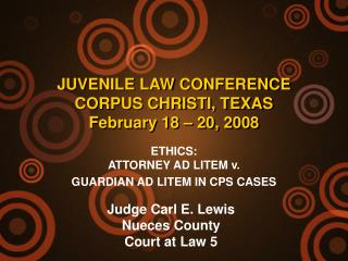 JUVENILE LAW CONFERENCE CORPUS CHRISTI, TEXAS February 18 – 20, 2008