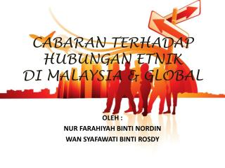 CABARAN TERHADAP HUBUNGAN ETNIK  DI MALAYSIA & GLOBAL