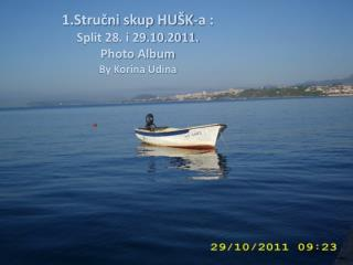 1.Stručni skup HUŠK-a : Split  28. i  29.10.2011. Photo  Album By Korina Udina