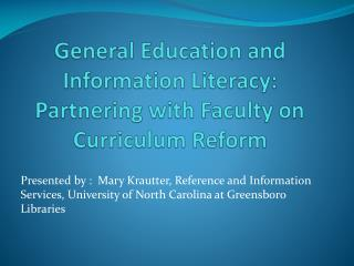 General Education and Information Literacy: Partnering with Faculty on Curriculum Reform