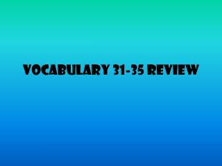 Vocabulary 31-35 Review