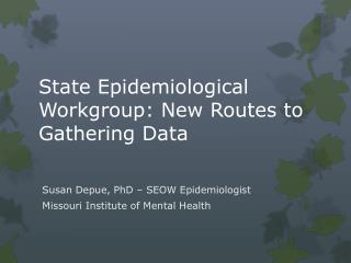 State Epidemiological Workgroup: New Routes to Gathering  Data